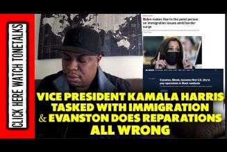 Vice President Kamala Harris tasked with immigration & City of Evanston does Reparations all wrong.