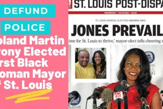 Anti-police Roland Martin crony is elected First Black Female Mayor of St. Louis.