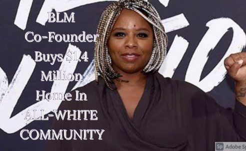 BLM Co-Founder Buys $1.4 Million Home In ALL-WHITE COMMUNITY