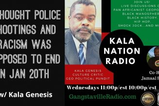 I Thought Police Shootings and Racism Was Supposed To End On Jan 20th w/ Kala Genesis