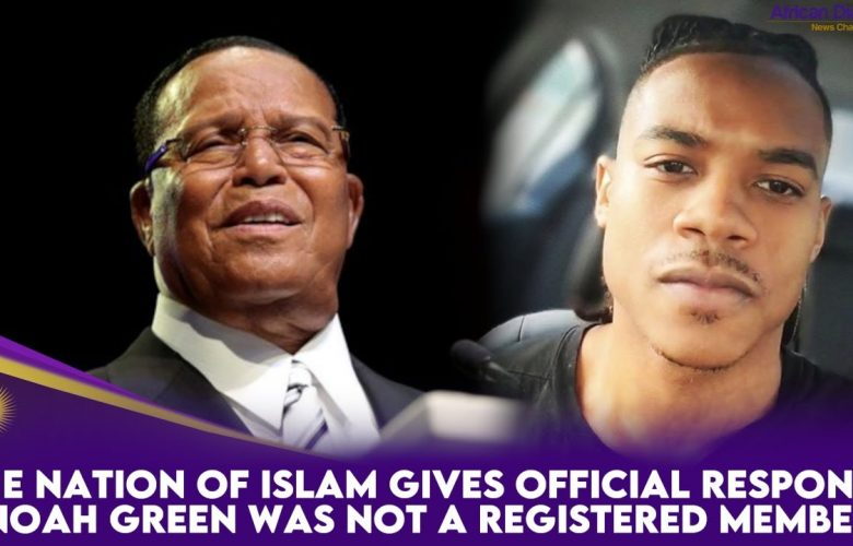The Nation Of Islam Gives Official Response Noah Green Was NOT A Registered Member