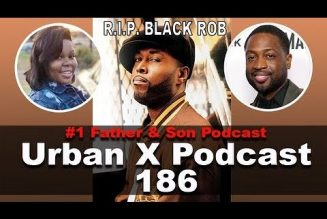 Urban X Podcast 186: RIP Black Rob, Breonna Taylor's mother blast BLM, D. Wade