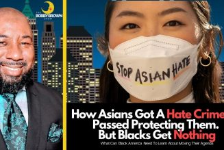 How Asians Got A Hate Crime Bill Passed Protecting Them. But Blacks Get Nothing