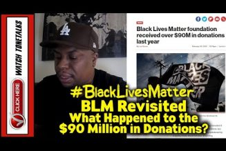 BLM #BlacklivesMatter Revisited – What Happened to the $90 Million in Donations?