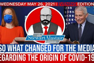 SO WHAT CHANGED FOR THE MEDIA REGARDING THE ORIGIN OF COVID-19?   The Stewart Alastair Edition