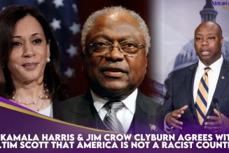 VP Kamala Harris & Jim Crow Clyburn Agrees With Sen.Tim Scott That America Is NOT A Racist Country