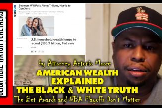 American Wealth Explained – The Black & White Truth -The Bet Awards & NBA Playoffs Don't Matter