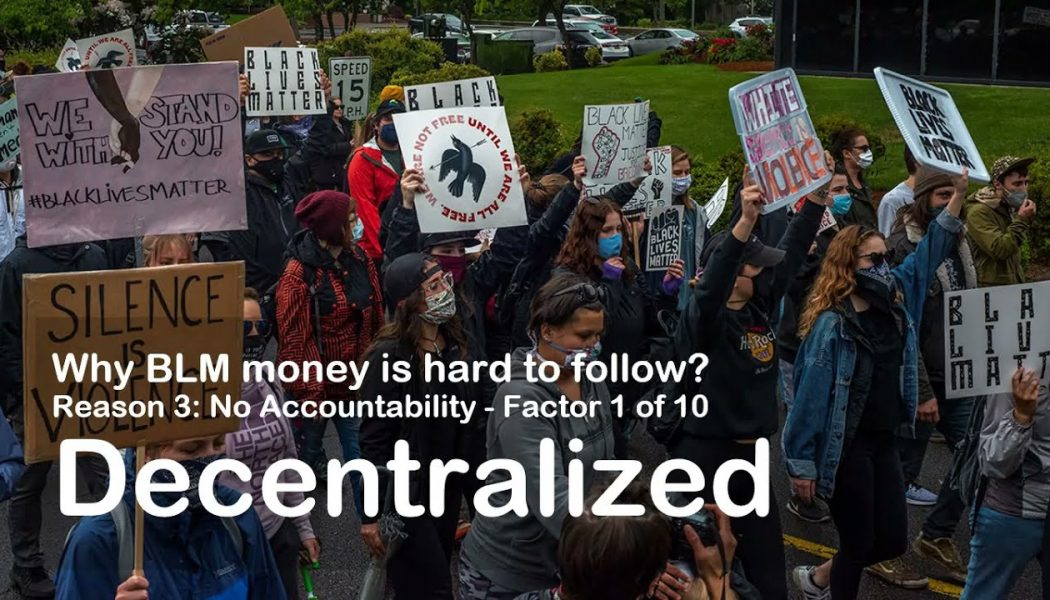 Why BLM money is hard to follow? Reason #3 – Factor 1: Decentralization
