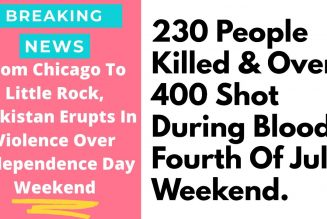 400 shot & 230 killed over 4th of July weekend in Blakistan with Chicago hit hardest by violence.
