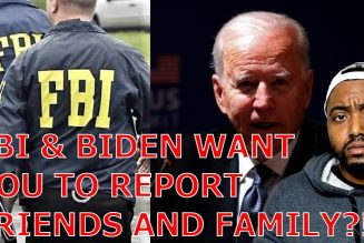 FBI And Biden Tell Americans To SNITCH On Friends And Family For 'Suspicious Behavior'