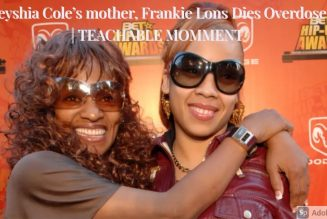 Keyshia Cole's mother, Frankie Lons Dies Overdose | TEACHABLE MOMMENT