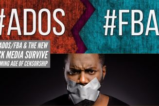 Will ADOS/FBA & The New Black Media Survive The Coming Age Of Censorship