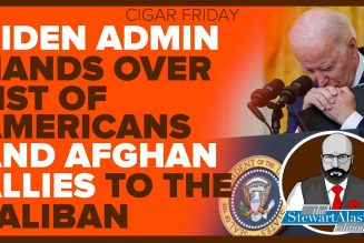 BIDEN HANDS OVER LIST OF AMERICANS AND AFGHAN ALLIES TO THE TALIBAN | The Stewart Alastair Edition