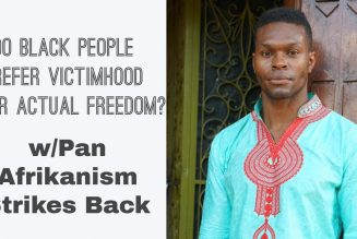 Do Black People Prefer Victimhood Over Actual Freedom? w/ Pan Afrikanism Strikes Back