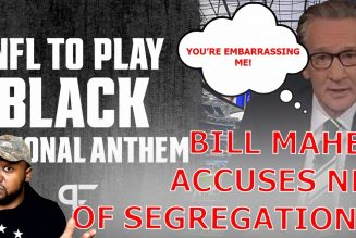 Bill Maher RIPS NFL For Playing Black National Anthem Says It's Segregation!