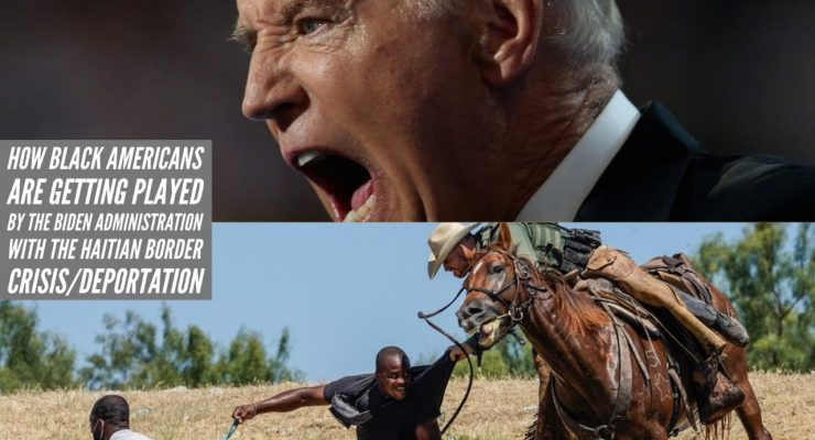 How Black Americans Are Getting Played By The Biden Administration With The Haitian Deportations