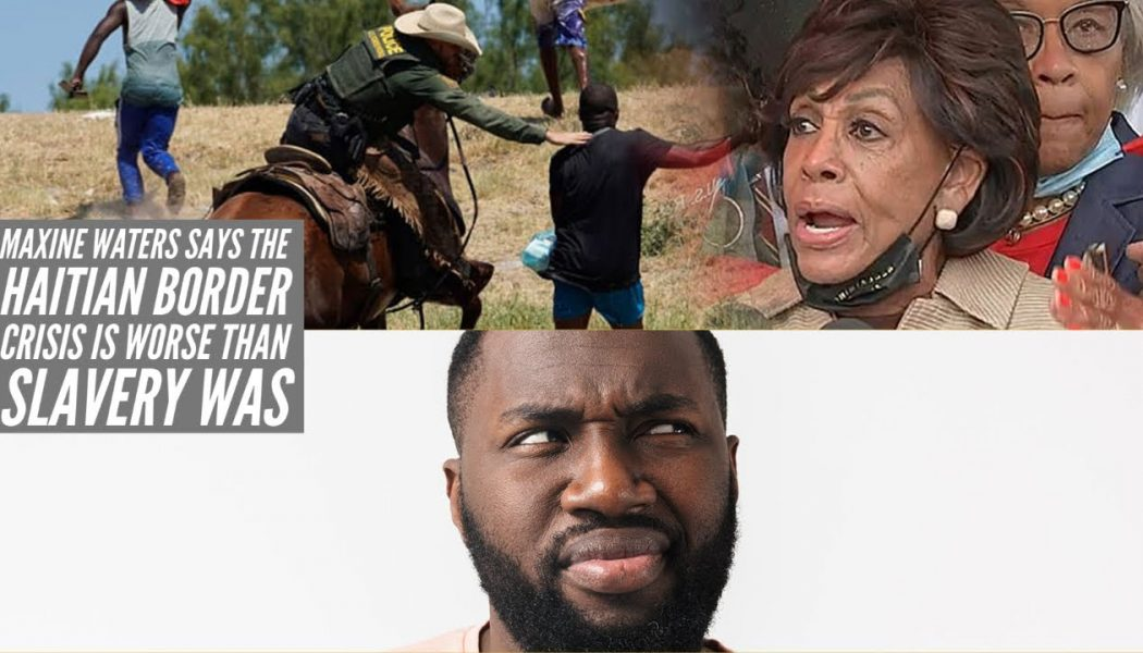 Maxine Waters Says The Haitian Border Crisis Is Worse Than Slavery Was