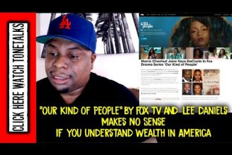 """""""Our Kind of People"""" by FOX TV & Lee Daniels Makes No Sense if you understand Wealth in America"""