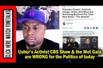 Usher Activist CBS Show & the Met Gala are WRONG for the Politics of Today