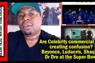 Are Celebrity commercial ads creating confusion? Beyonce, Ludacris, Shaq, & Dr Dre at the Super Bowl