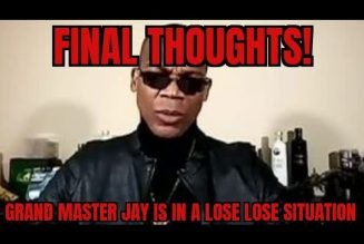 Final Thought: Grand Master Jay Is In A Lose Lose Situation…Here's Why!