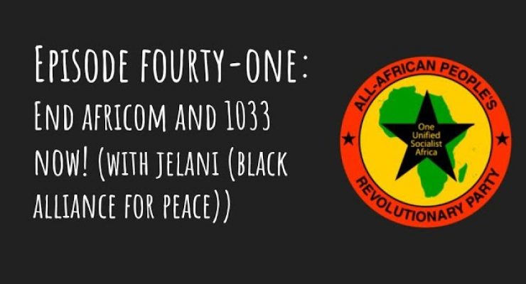 Pantsula Podcast Ep. 41: End AFRICOM and 1033 now!